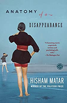 Anatomy Of A Disappearance: A Novel by Hisham Matar