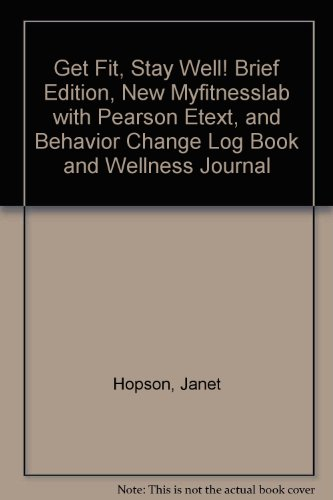 Get Fit, Stay Well! Brief Edition, NEW MyFitnessLab with Pearson eText, and Behavior Change Log Book and Wellness Journa