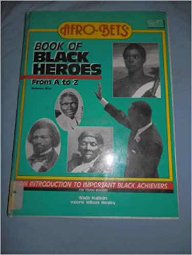 Afro Bets Book of Black Heroes from A to Z: An Introduction to Important Black Achievers for Young Readers