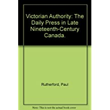 A Victorian authority: The daily press in late nineteenth-century Canada