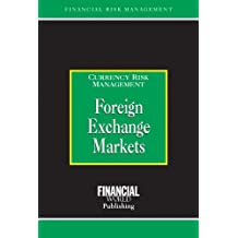 Foreign Exchange Markets: Currency Risk Management (Risk Management Series)