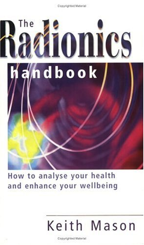 The Radionics Handbook: How to Improve Your Health with a Powerful Form of Energy Therapy (Piatkus Guides)