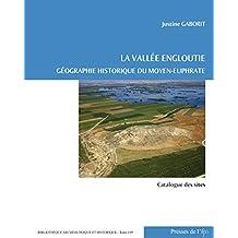 La vallée engloutie (Volume 2: catalogue des sites): Géographie historique du Moyen-Euphrate (du IVes. av.J.-C. au VIIes. apr.J.-C.) (Bibliothèque archéologique et historique)