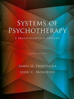 Systems of Psychotherapy: A Transtheoretical Analysis (PSY 641 Introduction to Psychotherapy)