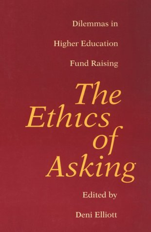 The Ethics of Asking: Dilemmas in Higher Education Fund Raising