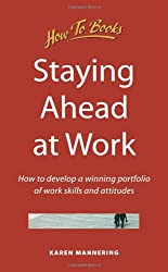 Staying Ahead at Work: How to develop a winning portfolio of work skills and attitudes (How to Books : Jobs & Careers)