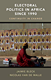 Electoral Politics in Africa since 1990: Continuity in Change