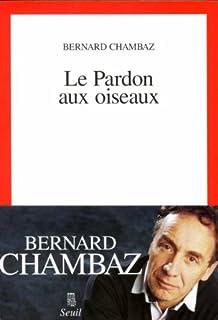 Le pardon aux oiseaux, Chambaz, Bernard