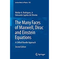 The Many Faces of Maxwell, Dirac and Einstein Equations: A Clifford Bundle Approach (Lecture Notes in Physics, Band 922)