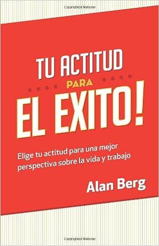 Tu Actitud Para el Exito: Elige tu actitud para una mejor ...
