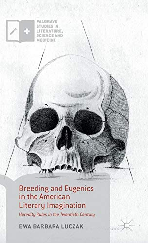 Breeding and Eugenics in the American Literary Imagination: Heredity Rules in the Twentieth Century (Palgrave Studies in