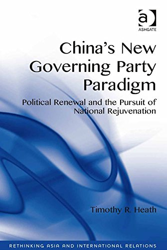 China's New Governing Party Paradigm: Political Renewal and the Pursuit of National Rejuvenation (Rethinking Asia and International Relations) Pdf