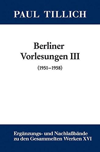 Paul Tillich: Gesammelte Werke. Ergänzungs- und Nachlaßbände. Berliner Vorlesungen: III. (1951-1958): Ontologie (1951). Die Menschliche Situation im ... Gesammelten Werken Von Paul Tillich, Band 16)