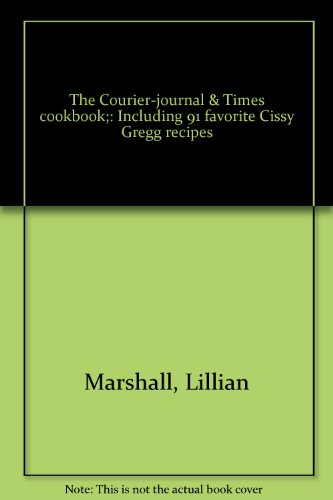 The Courier Journal   Times Cookbook   Including 91 Favorite Cissy Gregg Recipes