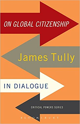 On Global Citizenship: James Tully in Dialogue (Critical