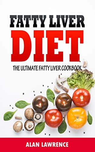 Fatty Liver Diet: The Ultimate Fatty Liver Cookbook: 60 Recipes To Help You Combat Fatty Liver Disease (Fatty Liver Diet, Fatty Liver Cure, Fatty Liver Diet Recipes)