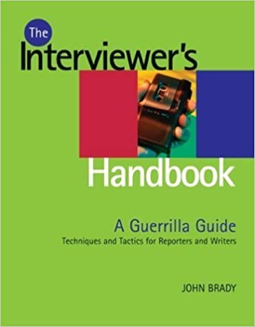 Interviewer's Handbook: A Guerrilla Guide: Techniques & Tactics for Reporters and Writers by John Brady (2004-05-01)