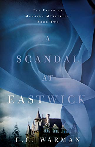 A Scandal at Eastwick (The Eastwick Mansion Mysteries Book 2) by [Warman, L.C.]