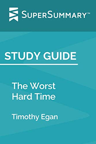 Study Guide: The Worst Hard Time by Timothy Egan (SuperSummary) (The Worst Hard Time By Timothy Egan)