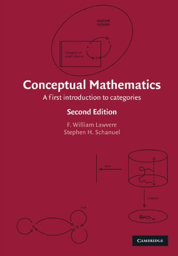 By F. William Lawvere, Stephen H. Schanuel: Conceptual Mathematics: A First Introduction to Categories Second (2nd) Edition