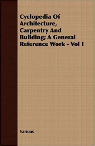 Cyclopedia Of Architecture, Carpentry And Building; A General Reference Work - Vol I