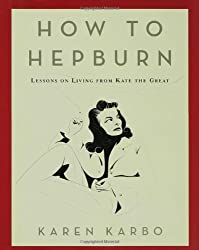 How to Hepburn: Lessons on Life from Kate the Great