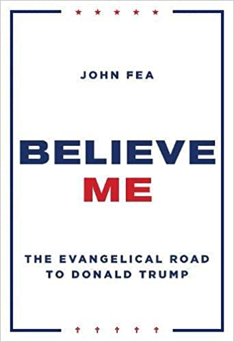 Image result for john fea believe me: the evangelical road to donald trump