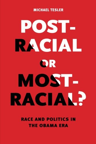 Post-Racial or Most-Racial?: Race and Politics in the Obama Era (Chicago Studies in American Politics)
