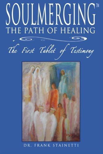 Download Soulmerging: The Path of Healing, The First Tablet of Testimony PDF