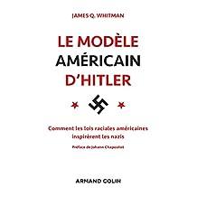 Le modèle américain d'Hitler : Comment les lois raciales américaines inspirèrent les nazis (Histoire) (French Edition)