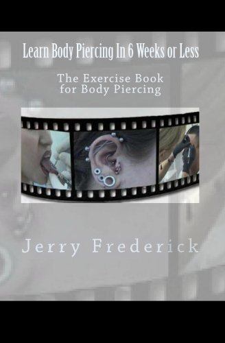 Learn Body Piercing in 6 Weeks or Less: The Exercise Book for Body Piercing