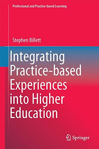 Integrating Practice-based Experiences into Higher Education (Professional and Practice-based Learning)