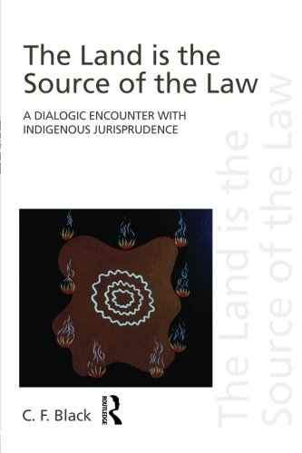 The Land is the Source of the Law: A Dialogic Encounter with Indigenous Jurisprudence (Discourses of Law)
