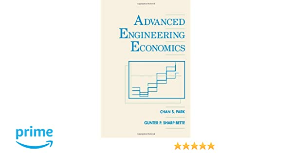 Advanced engineering economics chan s park gunter p sharp bette advanced engineering economics chan s park gunter p sharp bette 9780471799894 amazon books fandeluxe Image collections