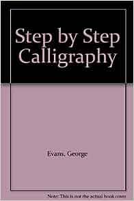 Step By Step Calligraphy George Evans 9781853488726