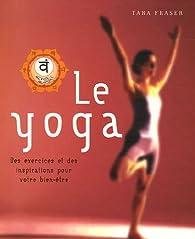 Le yoga : Des exercices et des inspirations pour votre bien-être par Tara Fraser