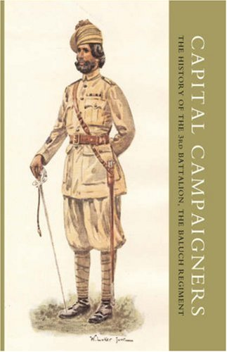 Download CAPITAL CAMPAIGNERS, THE HISTORY OF THE 3RD BATTALION (QUEEN MARY'S OWN) THE BALUCH REGIMENT PDF