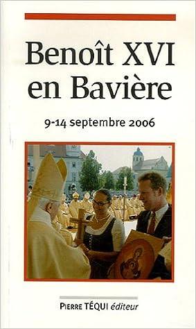 Livres gratuits en ligne Benoît XVI en Bavière : 9-14 septembre 2006 pdf ebook