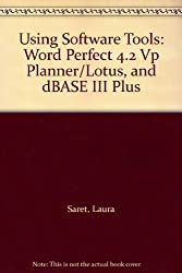 Using Software Tools: Word Perfect 4.2 Vp Planner/Lotus, and dBASE III Plus