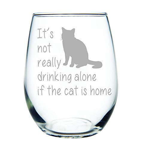It's not really drinking alone if the cat is home stemless wine glass, 15 oz.(cat) - Laser Etched ()