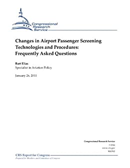 Changes in Airport Passenger Screening Technologies and Procedures: Frequently Asked Questions by [Elias, Bart]