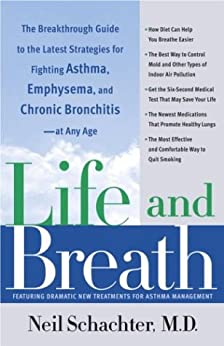 Life and Breath: The Breakthrough Guide to the Latest Strategies for Fighting Asthma and Other Re spiratory Problems -- At Any Age by [Schachter, Neil]