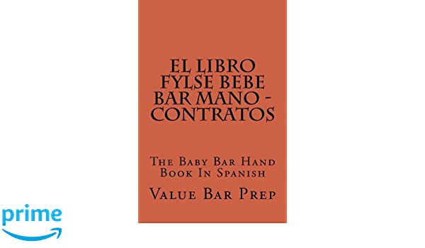 El LIBRO FYLSE BEBE BAR MANO - Contratos: The Baby Bar Hand Book In Spanish: Value Bar Prep: 9781500440978: Amazon.com: Books