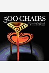 500 Chairs: Celebrating Traditional and Innovative Designs (500 Series) Paperback