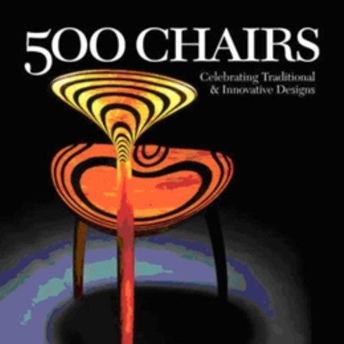 500 Chairs: Celebrating Traditional & Innovative Designs (500 Series ...