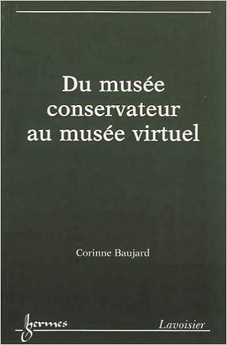 a08e3680b823 Amazon.fr - Du musée conservateur au musée virtuel   Patrimoine et  institution - Corinne Baujard, Philippe Houdy - Livres