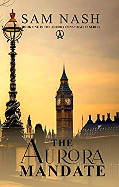 The Aurora Mandate: A gripping conspiracy thriller (The Aurora Conspiracies Book 1)