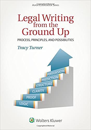 Legal Writing From the Ground Up: Process, Principles, and Possibilities (Aspen Coursebook) by Tracy Turner (2015-01-15)