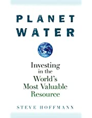 Planet Water: Investing in the World's Most Valuable Resource