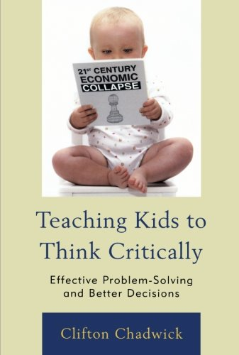 Teaching Kids to Think Critically: Effective Problem-Solving and Better Decisions